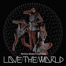 Perfume - Global Compilation LOVE THE WORLD