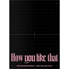 BLACKPINK - How You Like That - Single Album Vol.1